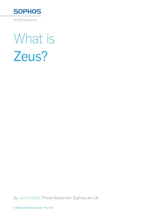 A SophosLabs technical paper - May 2011 By James Wyke, Threat Researcher, SophosLabs UK What is Zeus?