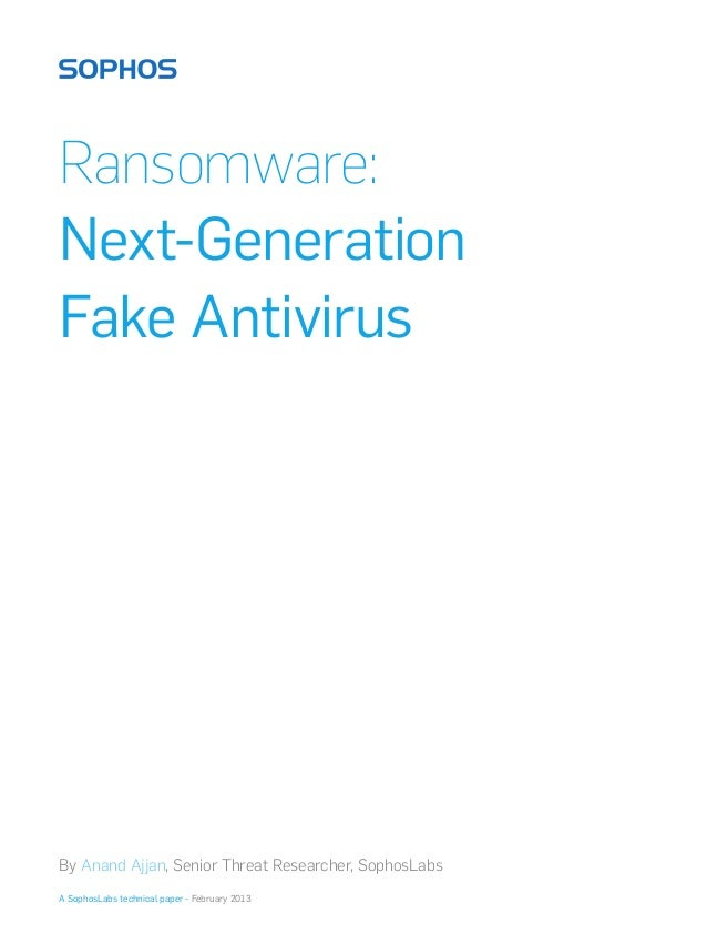 Ransomware:Next-GenerationFake AntivirusBy Anand Ajjan, Senior Threat Researcher, SophosLabsA SophosLabs technical paper -...