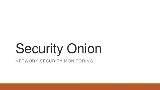 Security OnionNETWORK SECURITY MONITORING