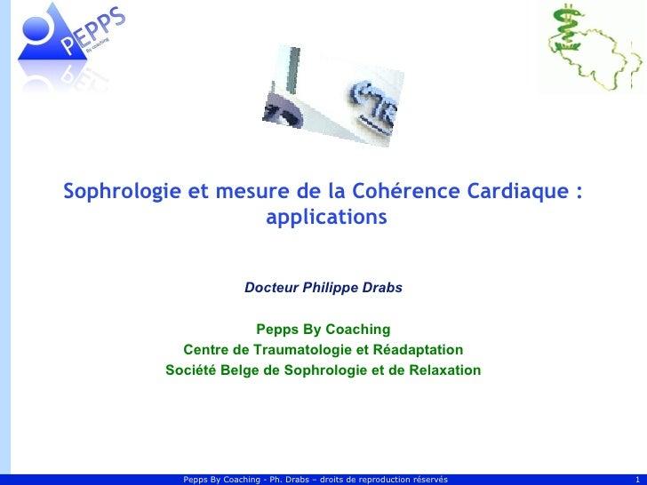 Sophrologieet mesure de la Cohérence Cardiaque:                   applications                         Docteur Philippe ...