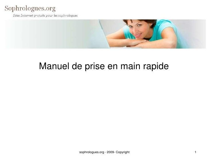Manuel de prise en main rapide              sophrologues.org - 2009- Copyright   1