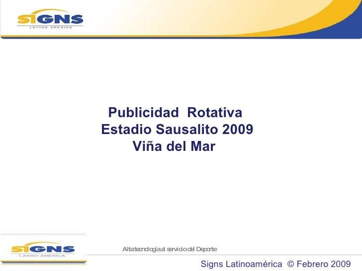 Publicidad  Rotativa Estadio Sausalito 2009 Viña del Mar   Signs Latinoamérica  © Febrero 2009 Alta tecnología al servicio...