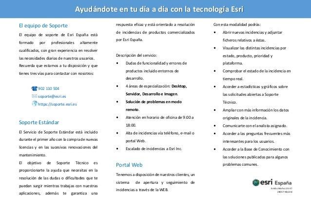 Ayudándote en tu día a día con la tecnología Esri El equipo de Soporte El equipo de soporte de Esri España está formado po...