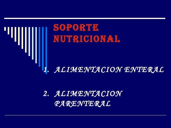 SOPORTE  NUTRICIONAL1. ALIMENTACION ENTERAL2. ALIMENTACION   PARENTERAL
