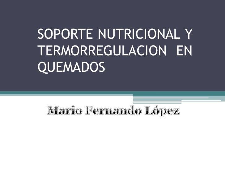 Soporte nutricional y termorregulacion en quemados
