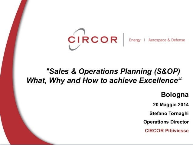 """""""Sales & Operations Planning (S&OP) What, Why and How to achieve Excellence"""" Bologna 20 Maggio 2014 Stefano Tornaghi Opera..."""
