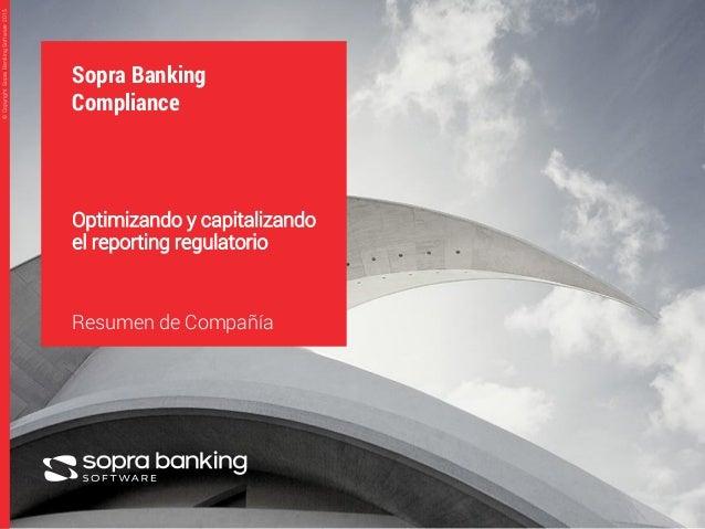 1 ©CopyrightSopraBankingSoftware2015©CopyrightSopraBankingSoftware2015 Sopra Banking Compliance Optimizando y capitalizand...