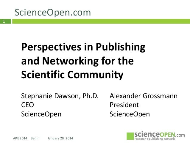 ScienceOpen.com 1  Perspectives in Publishing and Networking for the Scientific Community Stephanie Dawson, Ph.D. CEO Scie...