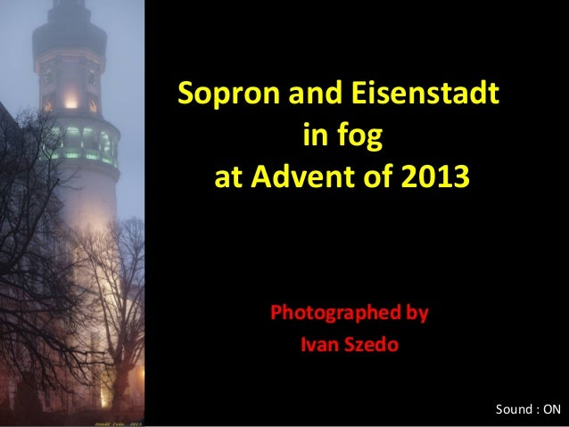 Sopron and Eisenstadt in fog at Advent of 2013  Photographed by Ivan Szedo Sound : ON