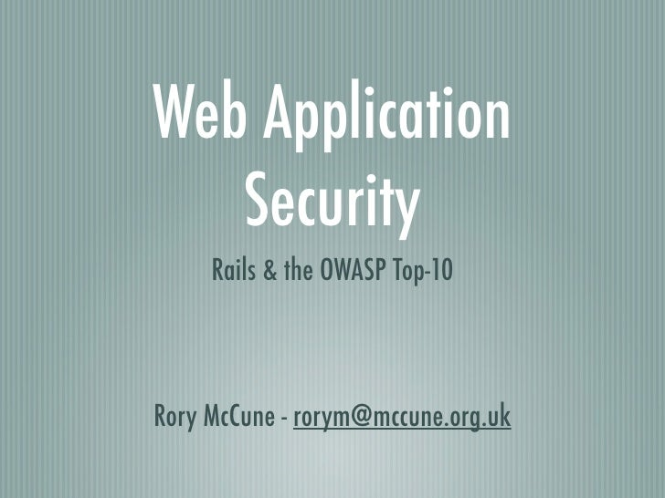 Web Application    Security      Rails & the OWASP Top-10    Rory McCune - rorym@mccune.org.uk