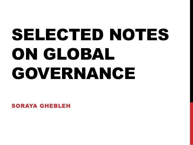 SELECTED NOTES ON GLOBAL GOVERNANCE SORAYA GHEBLEH