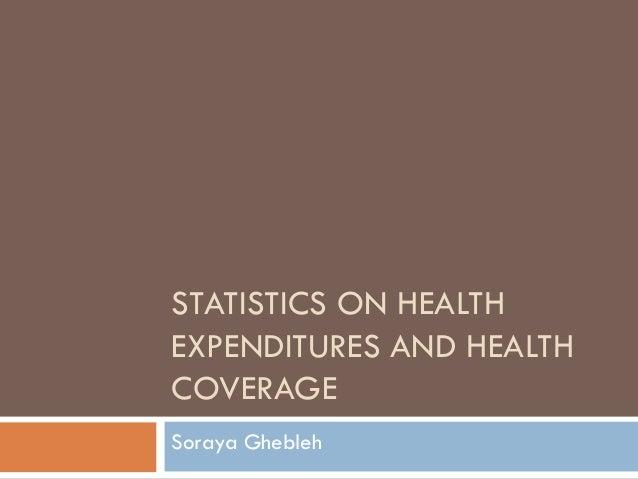 STATISTICS ON HEALTH EXPENDITURES AND HEALTH COVERAGE Soraya Ghebleh