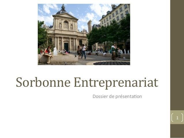 Sorbonne  Entreprenariat   Dossier  de  présenta.on   1