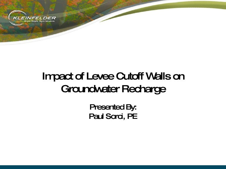 Impact of Levee Cutoff Walls on Groundwater Recharge Presented By: Paul Sorci, PE