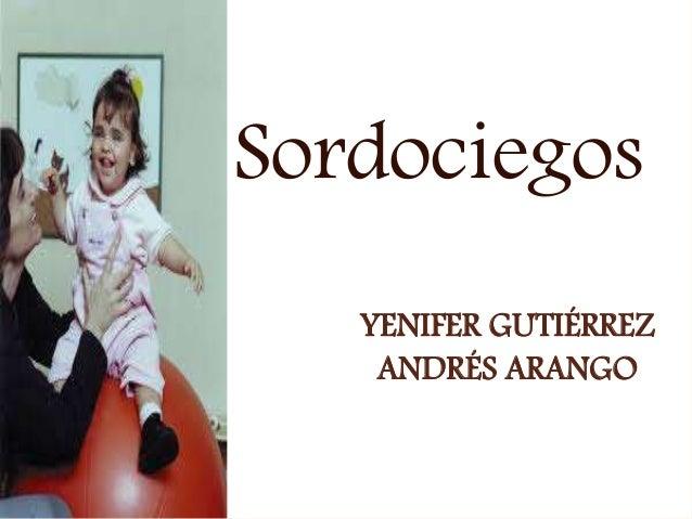 YENIFER GUTIÉRREZ ANDRÉS ARANGO Sordociegos