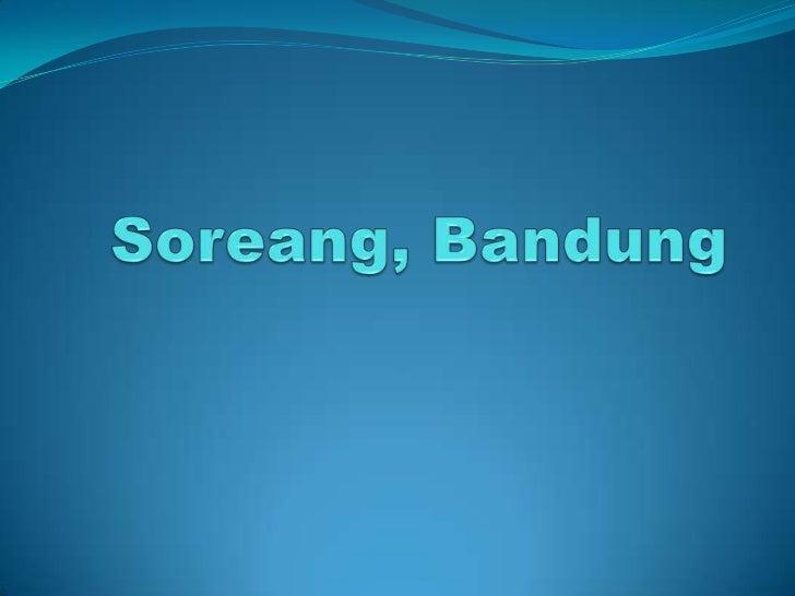 Soreang adalah ibukota dari Kabupaten Bandung,Provinsi    Jawa Barat, Indonesia. Di Soreangterletak pusat pemerintahan Kab...