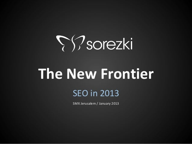 The New Frontier    SEO in 2013    SMX Jerusalem / January 2013