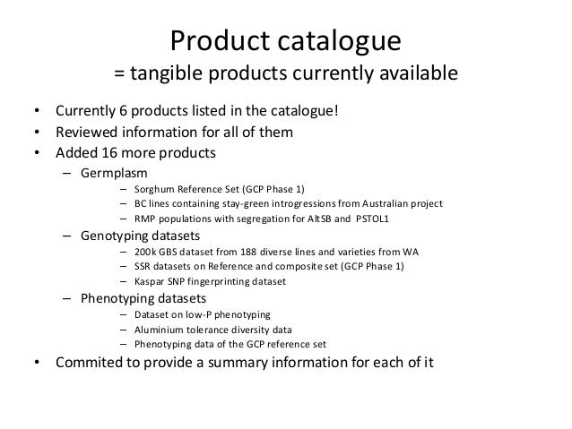 Product catalogue = tangible products currently available • Currently 6 products listed in the catalogue! • Reviewed infor...