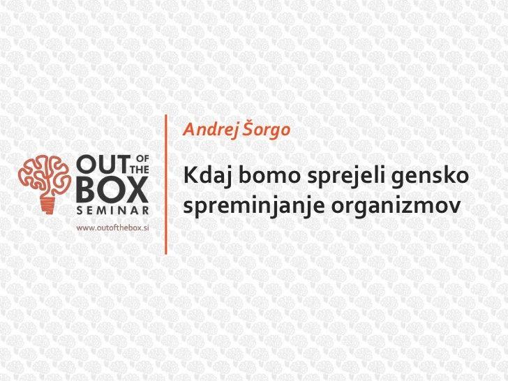 Andrej ŠorgoKdaj bomo sprejeli genskospreminjanje organizmov