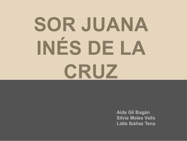 SOR JUANAINÉS DE LA   CRUZ       Aida Gil Bagán       Silvia Moles Valls       Lidia Ibáñez Tena