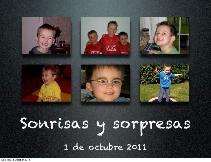 Sonrisas y sorpresas                           1 de octubre 2011Saturday, 1 October 2011