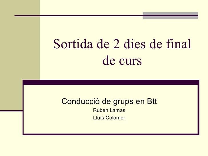 Sortida de 2 dies de final de curs Conducció de grups en Btt Ruben Lamas Lluís Colomer