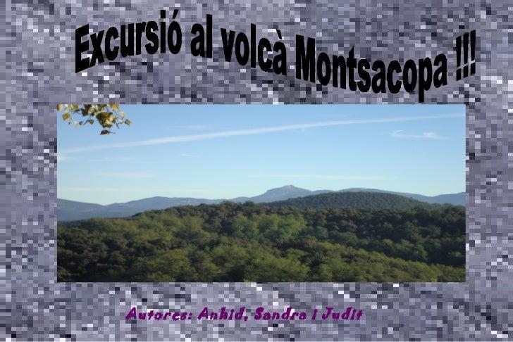 Autores: Anhid, Sandra i Judit Excursió al volcà Montsacopa !!!