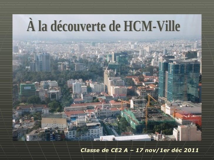 À la découverte de HCM-Ville Classe de CE2 A – 17 nov/1er déc 2011