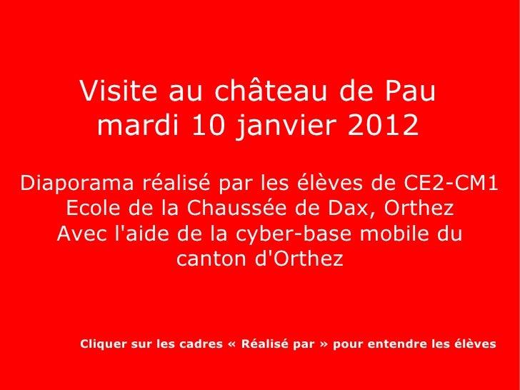 Visite au château de Pau      mardi 10 janvier 2012Diaporama réalisé par les élèves de CE2-CM1    Ecole de la Chaussée de ...