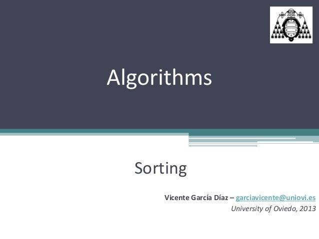 Algorithms  Sorting      Vicente García Díaz – garciavicente@uniovi.es                          University of Oviedo, 2013