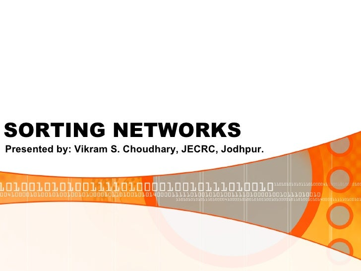 SORTING NETWORKS Presented by: Vikram S. Choudhary, JECRC, Jodhpur.