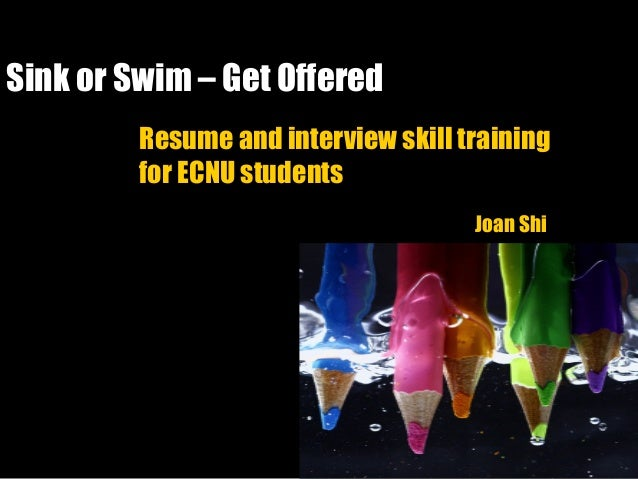 Sink or Swim – Get Offered Resume and interview skill training for ECNU students Joan Shi