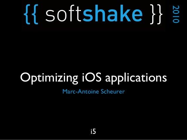 Marc-Antoine Scheurer 2010 i5 Optimizing iOS applications