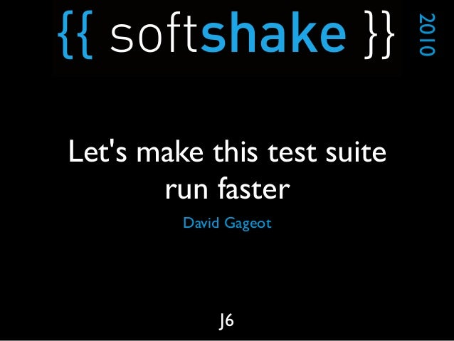 David Gageot 2010 J6 Let's make this test suite run faster