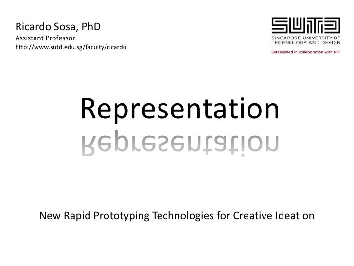 Ricardo Sosa, PhDAssistant Professorhttp://www.sutd.edu.sg/faculty/ricardo                      Representation        New ...