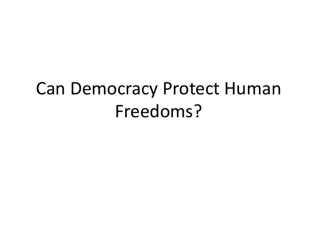 Can Democracy Protect Human Freedoms?