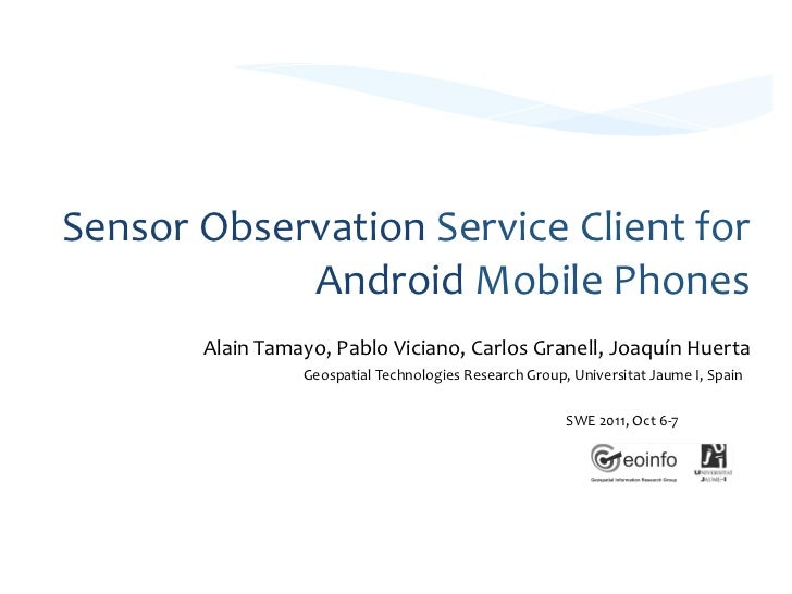 Sensor Observation Service Client for                Android Mobile Phones           Alain Tamayo, Pab...