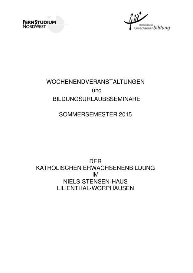 WOCHENENDVERANSTALTUNGEN und BILDUNGSURLAUBSSEMINARE SOMMERSEMESTER 2015 DER KATHOLISCHEN ERWACHSENENBILDUNG IM NIELS-STEN...