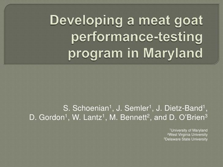Developing a meat goat performance-testing program in Maryland<br />S. Schoenian1, J. Semler1, J. Dietz-Band1,  D. Gordon1...