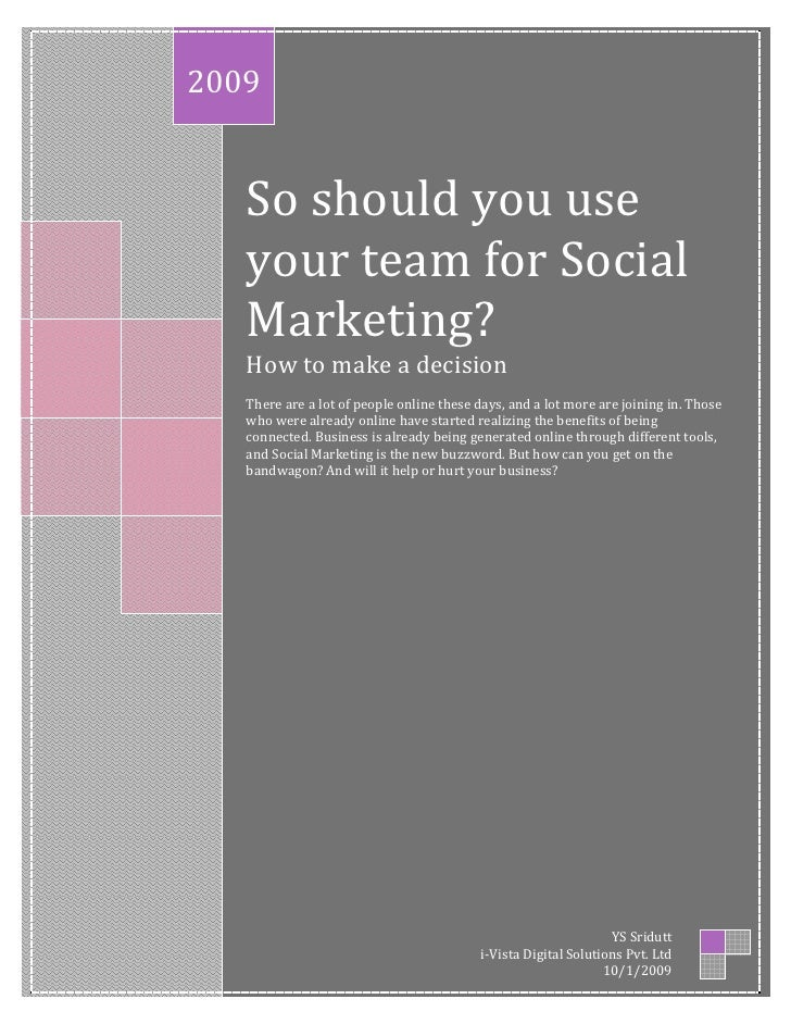 2009      So should you use    your team for Social    Marketing?    How to make a decision    There are a lot of people o...