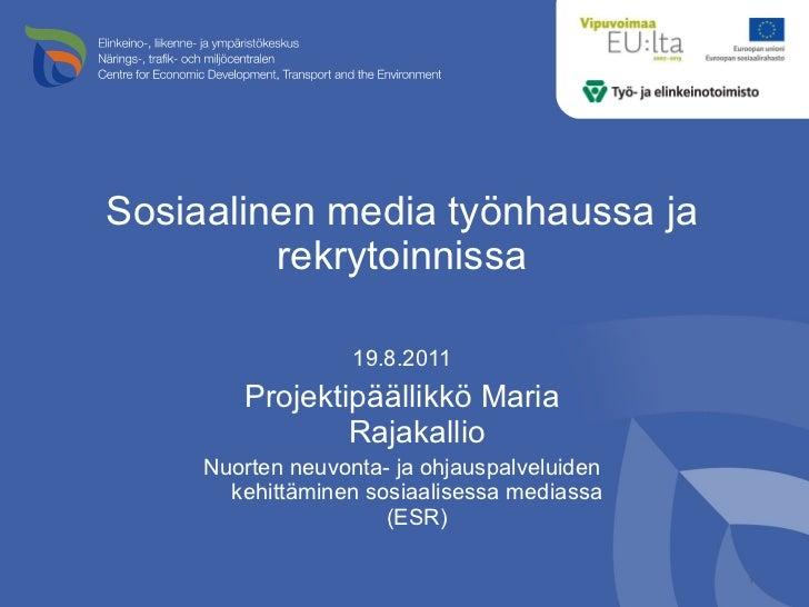 Sosiaalinen media työnhaussa ja rekrytoinnissa <ul><li>19.8.2011 </li></ul><ul><li>Projektipäällikkö Maria Rajakallio </li...
