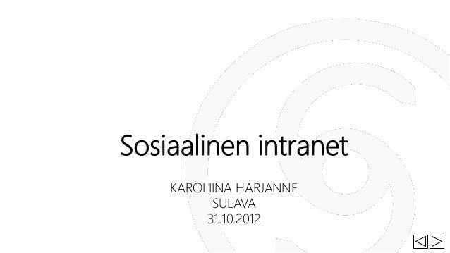 Sosiaalinen intranet    KAROLIINA HARJANNE          SULAVA         31.10.2012