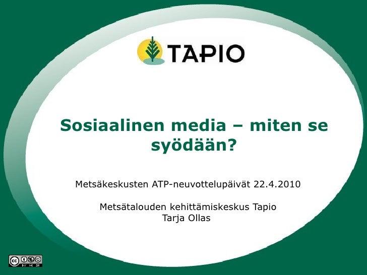 Metsäkeskusten ATP-neuvottelupäivät Metsätalouden kehittämiskeskus Tapio Tarja Ollas  Sosiaalinen media – miten se syödään?