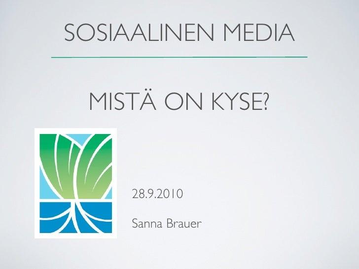SOSIAALINEN MEDIA   MISTÄ ON KYSE?        28.9.2010       Sanna Brauer