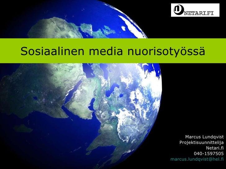 Sosiaalinen media nuorisotyössä Marcus Lundqvist Projektisuunnittelija Netari.fi 040-1597505 [email_address]