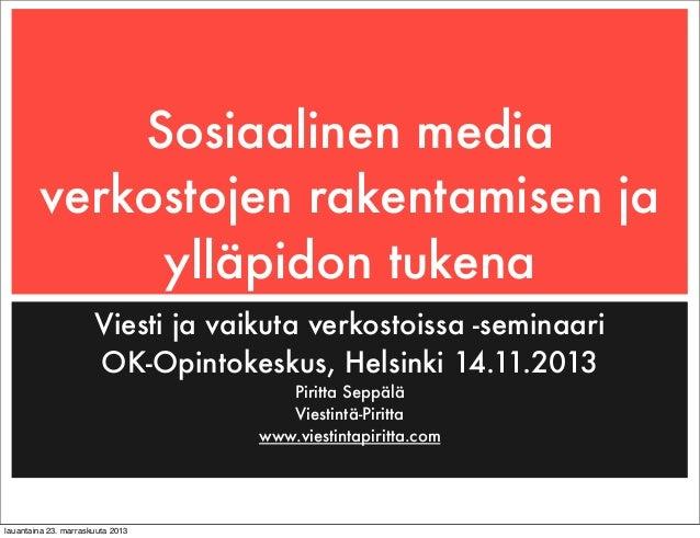 Sosiaalinen media verkostojen rakentamisen ja ylläpidon tukena Viesti ja vaikuta verkostoissa -seminaari OK-Opintokeskus, ...