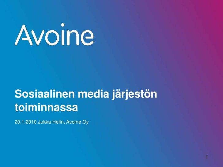 Sosiaalinen media järjestön toiminnassa<br />20.1.2010 Jukka Helin, Avoine Oy<br />