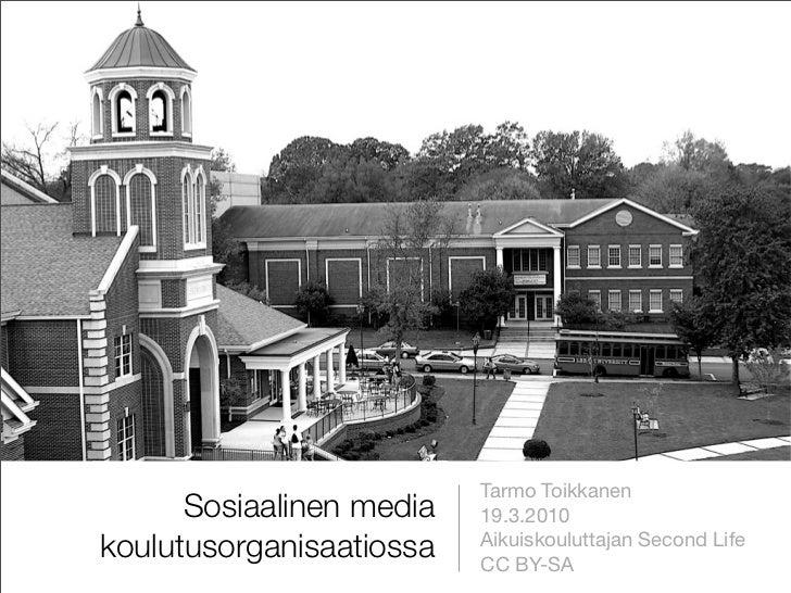 Tarmo Toikkanen       Sosiaalinen media   19.3.2010 koulutusorganisaatiossa   Aikuiskouluttajan Second Life               ...