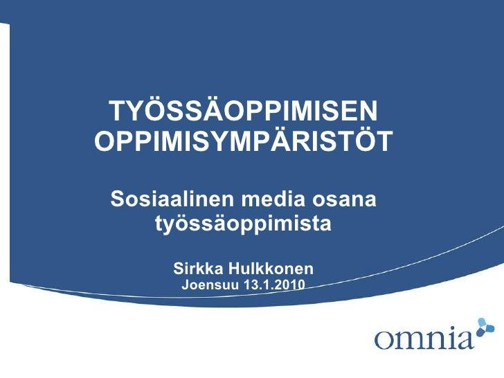 TYÖSSÄOPPIMISEN OPPIMISYMPÄRISTÖT Sosiaalinen media osana työssäoppimista Sirkka Hulkkonen Joensuu 13.1.2010