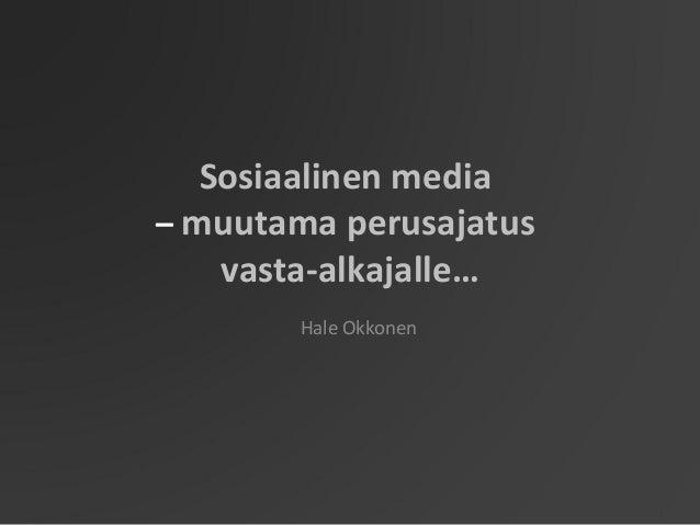 Sosiaalinen media– muutama perusajatus    vasta-alkajalle…        Hale Okkonen